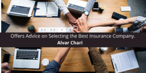 Alvar Chari Offers Advice on Selecting the Best Insurance Company.